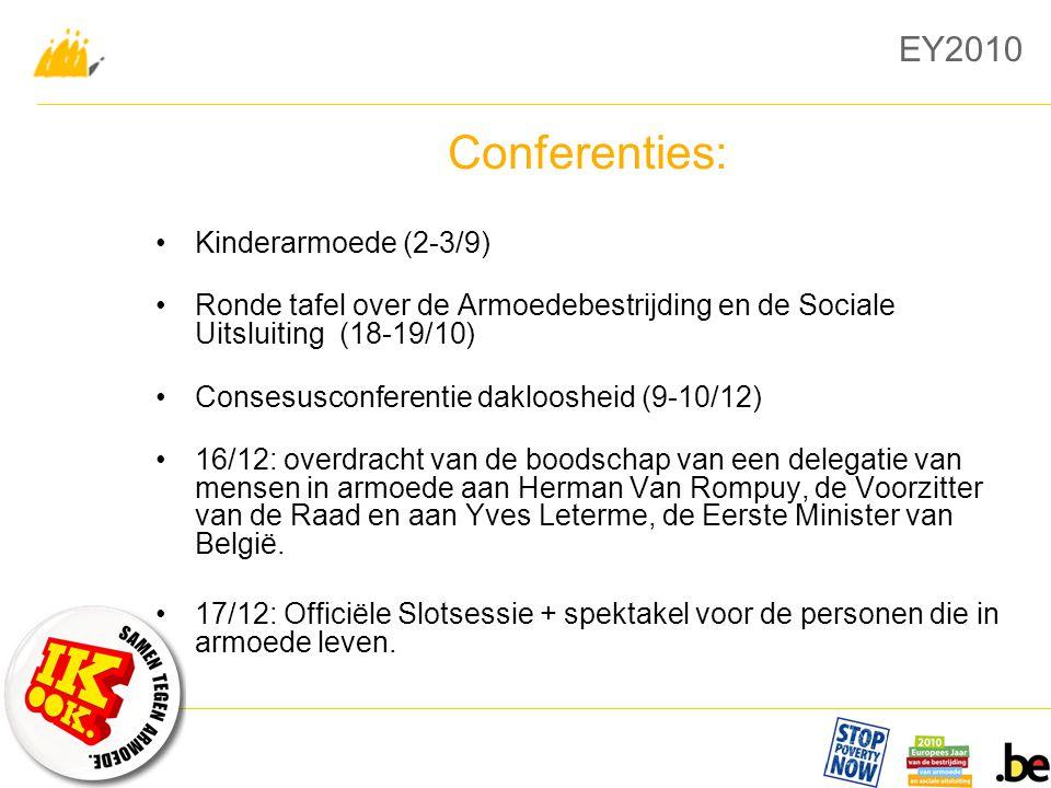 EY2010 Conferenties: Kinderarmoede (2-3/9) Ronde tafel over de Armoedebestrijding en de Sociale Uitsluiting (18-19/10) Consesusconferentie dakloosheid (9-10/12) 16/12: overdracht van de boodschap van een delegatie van mensen in armoede aan Herman Van Rompuy, de Voorzitter van de Raad en aan Yves Leterme, de Eerste Minister van België.