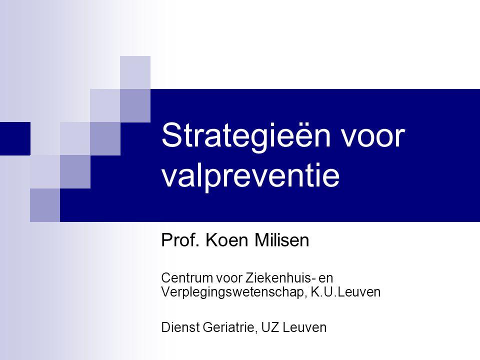 Strategieën voor valpreventie Prof. Koen Milisen Centrum voor Ziekenhuis- en Verplegingswetenschap, K.U.Leuven Dienst Geriatrie, UZ Leuven
