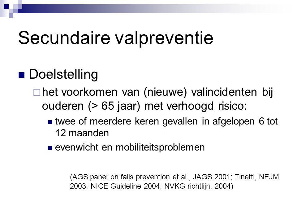 Secundaire valpreventie Doelstelling  het voorkomen van (nieuwe) valincidenten bij ouderen (> 65 jaar) met verhoogd risico: twee of meerdere keren ge
