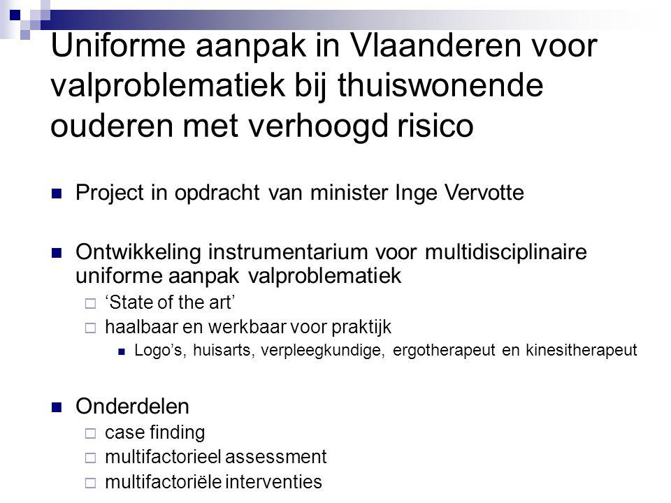 Uniforme aanpak in Vlaanderen voor valproblematiek bij thuiswonende ouderen met verhoogd risico Project in opdracht van minister Inge Vervotte Ontwikk
