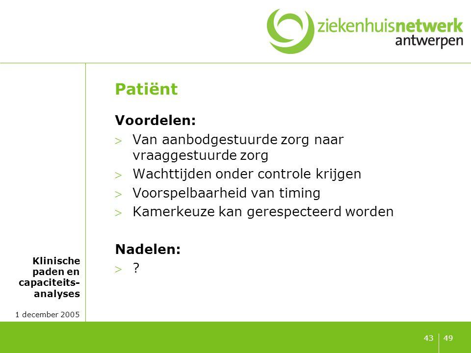 Klinische paden en capaciteits- analyses 1 december 2005 4943 Patiënt Voordelen: Van aanbodgestuurde zorg naar vraaggestuurde zorg Wachttijden onder