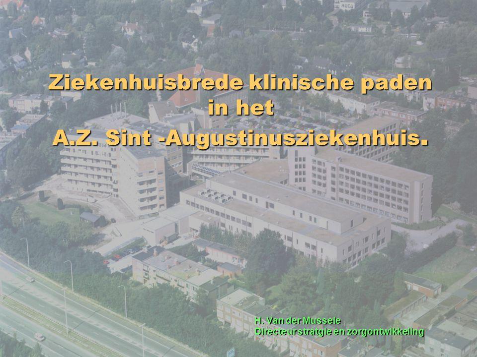 Ziekenhuisbrede klinische paden in het A.Z. Sint -Augustinusziekenhuis. H. Van der Mussele Directeur stratgie en zorgontwikkeling