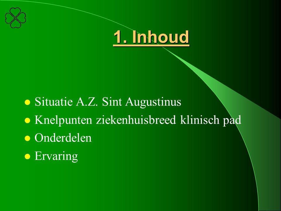 1. Inhoud l Situatie A.Z. Sint Augustinus l Knelpunten ziekenhuisbreed klinisch pad l Onderdelen l Ervaring