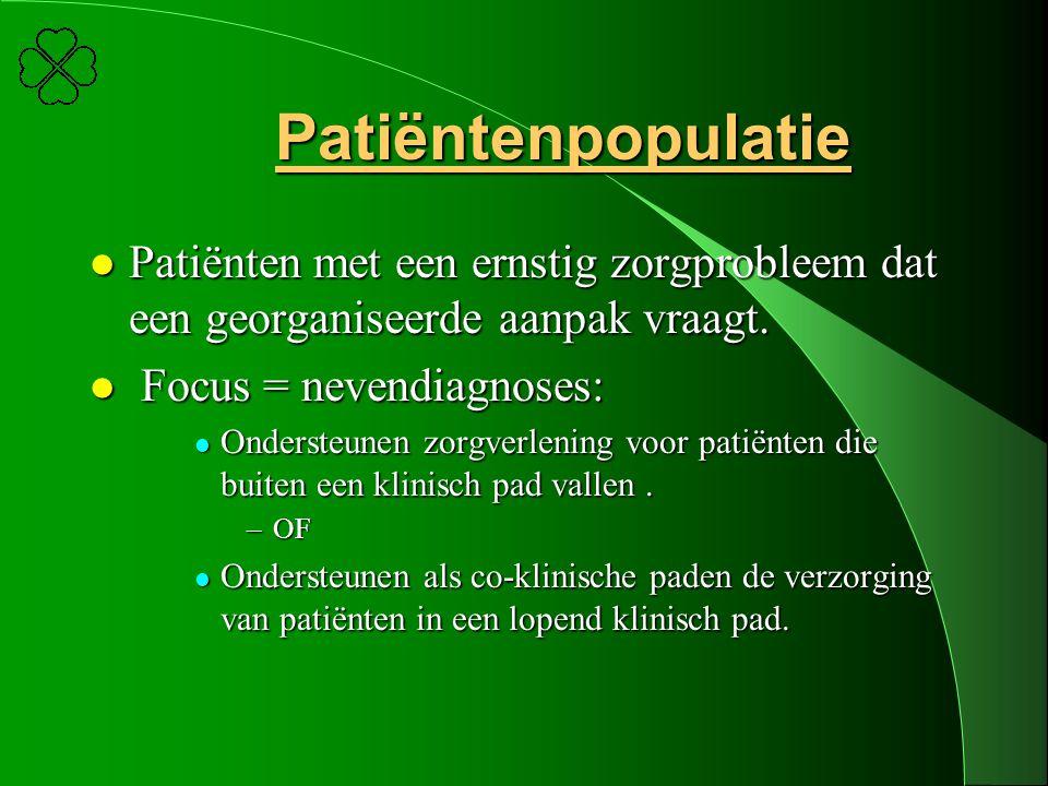 Patiëntenpopulatie l Patiënten met een ernstig zorgprobleem dat een georganiseerde aanpak vraagt. l Focus = nevendiagnoses: l Ondersteunen zorgverleni