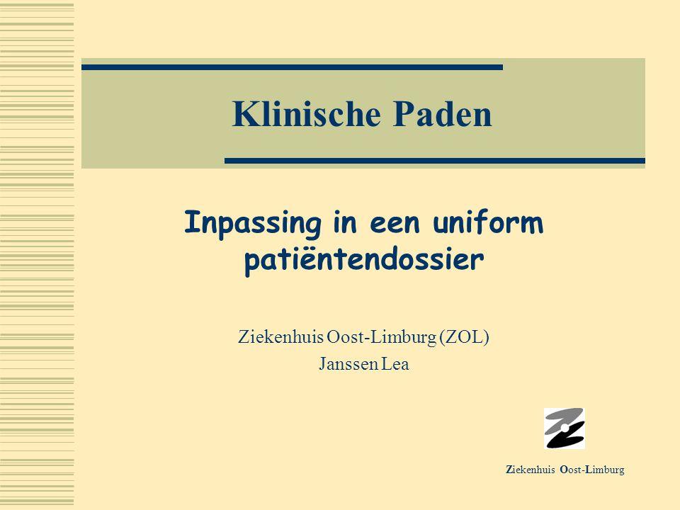 Klinische Paden Inpassing in een uniform patiëntendossier Ziekenhuis Oost-Limburg (ZOL) Janssen Lea Ziekenhuis Oost-Limburg