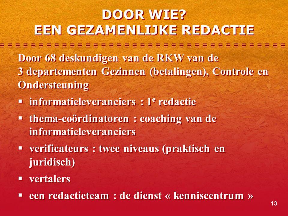 13 DOOR WIE? EEN GEZAMENLIJKE REDACTIE Door 68 deskundigen van de RKW van de 3 departementen Gezinnen (betalingen), Controle en Ondersteuning  inform