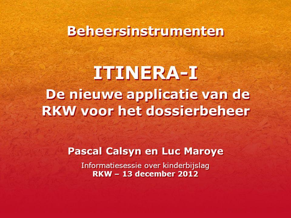 Beheersinstrumenten ITINERA-I De nieuwe applicatie van de RKW voor het dossierbeheer Pascal Calsyn en Luc Maroye Informatiesessie over kinderbijslag R