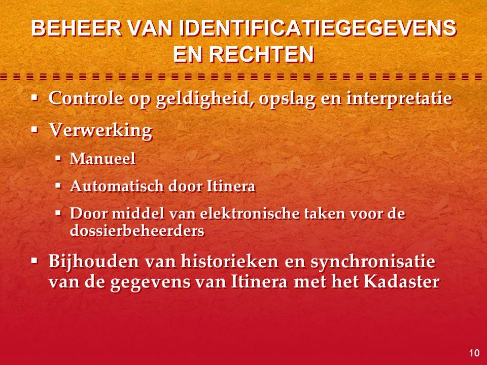 10 BEHEER VAN IDENTIFICATIEGEGEVENS EN RECHTEN  Controle op geldigheid, opslag en interpretatie  Verwerking  Manueel  Automatisch door Itinera  D