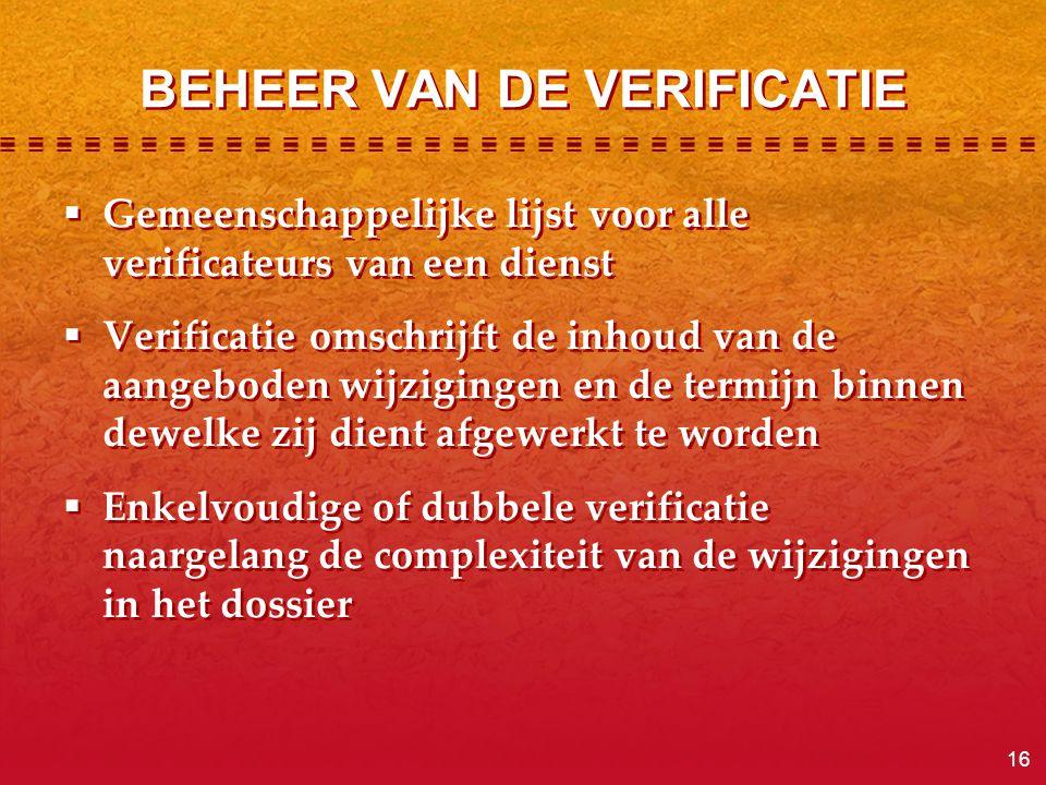 16 BEHEER VAN DE VERIFICATIE  Gemeenschappelijke lijst voor alle verificateurs van een dienst  Verificatie omschrijft de inhoud van de aangeboden wi