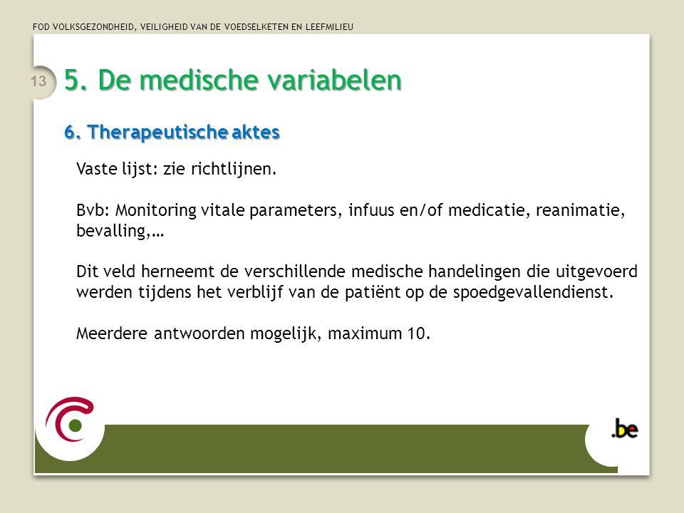 FOD VOLKSGEZONDHEID, VEILIGHEID VAN DE VOEDSELKETEN EN LEEFMILIEU 5. De medische variabelen 6. Therapeutische aktes 13 Vaste lijst: zie richtlijnen. B