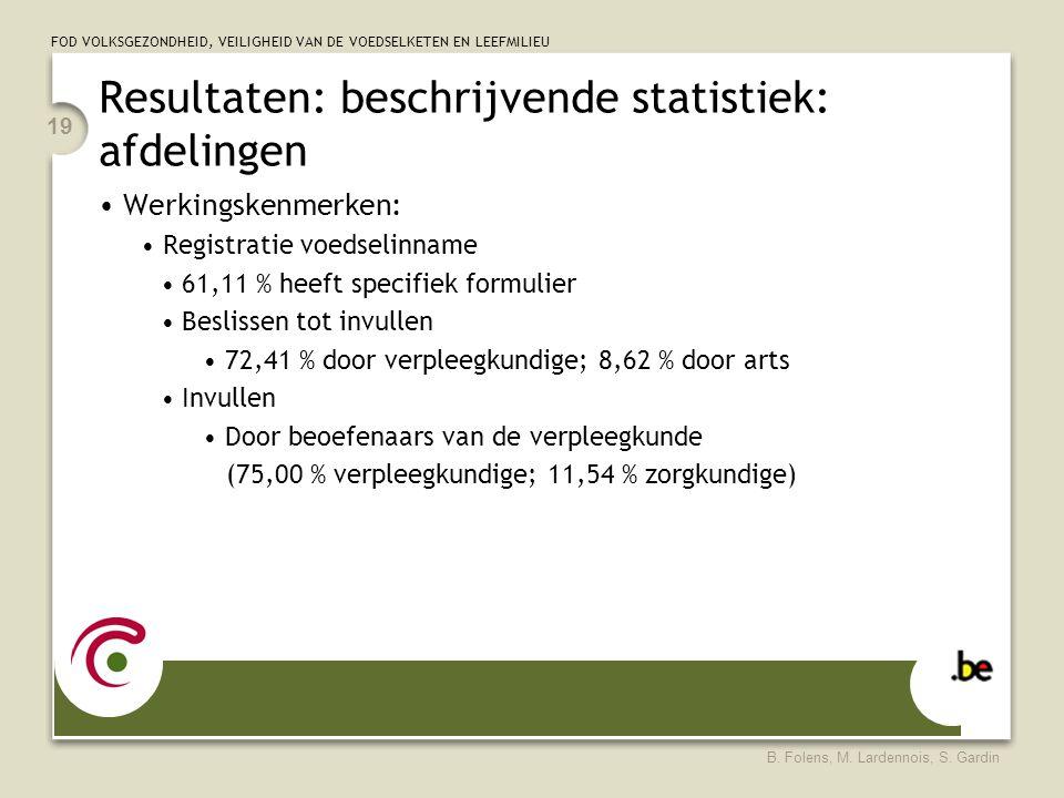 FOD VOLKSGEZONDHEID, VEILIGHEID VAN DE VOEDSELKETEN EN LEEFMILIEU B. Folens, M. Lardennois, S. Gardin 19 Resultaten: beschrijvende statistiek: afdelin