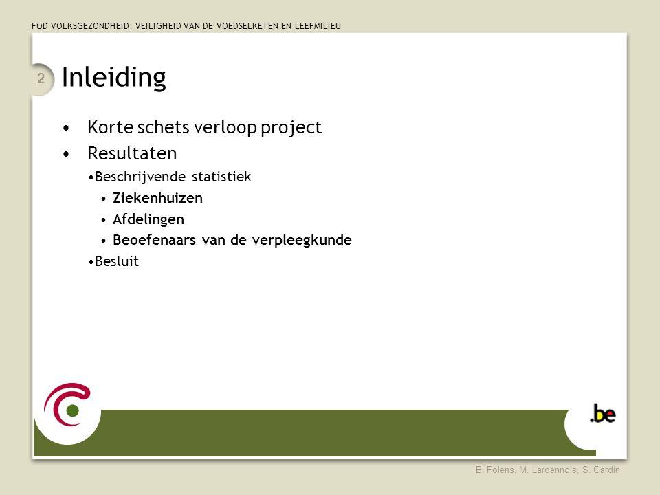 FOD VOLKSGEZONDHEID, VEILIGHEID VAN DE VOEDSELKETEN EN LEEFMILIEU B. Folens, M. Lardennois, S. Gardin 2 Inleiding Korte schets verloop project Resulta