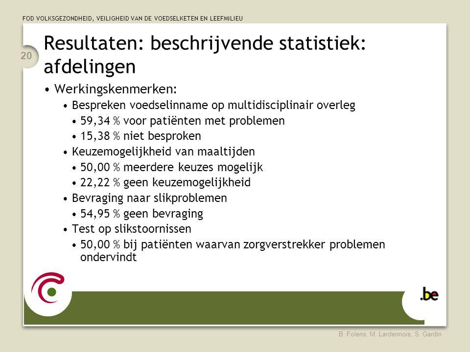 FOD VOLKSGEZONDHEID, VEILIGHEID VAN DE VOEDSELKETEN EN LEEFMILIEU B. Folens, M. Lardennois, S. Gardin 20 Resultaten: beschrijvende statistiek: afdelin
