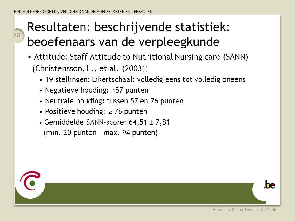FOD VOLKSGEZONDHEID, VEILIGHEID VAN DE VOEDSELKETEN EN LEEFMILIEU B. Folens, M. Lardennois, S. Gardin 28 Resultaten: beschrijvende statistiek: beoefen