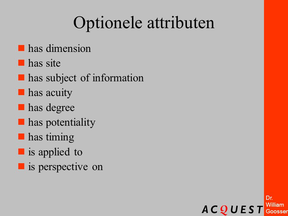 Dr. William Goossen Optionele attributen  has dimension  has site  has subject of information  has acuity  has degree  has potentiality  has ti