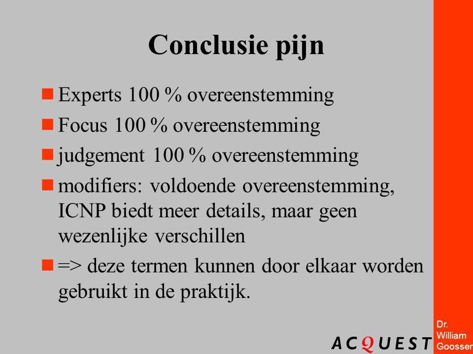 Dr. William Goossen Conclusie pijn  Experts 100 % overeenstemming  Focus 100 % overeenstemming  judgement 100 % overeenstemming  modifiers: voldoe