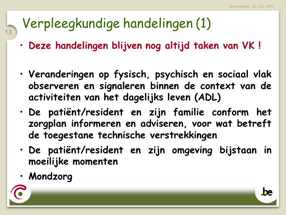 Wednesday, 23 July 2014 13 Verpleegkundige handelingen (1) Deze handelingen blijven nog altijd taken van VK .