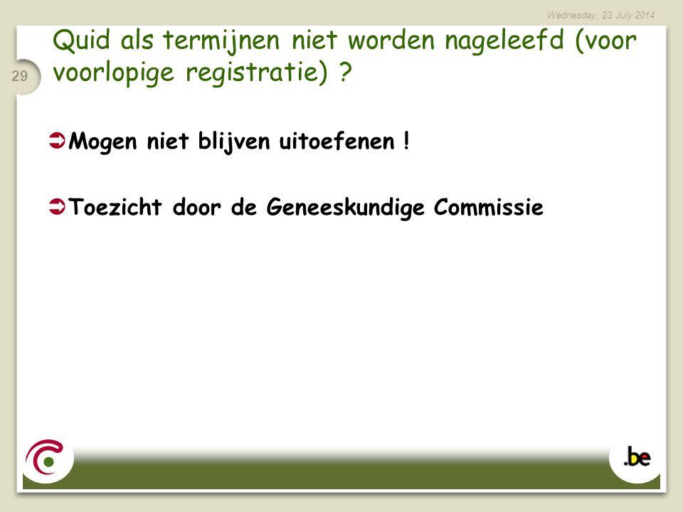 Wednesday, 23 July 2014 29 Quid als termijnen niet worden nageleefd (voor voorlopige registratie) .