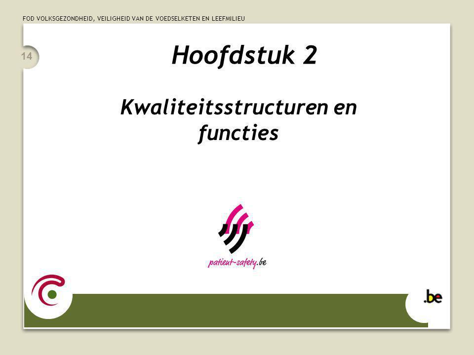 FOD VOLKSGEZONDHEID, VEILIGHEID VAN DE VOEDSELKETEN EN LEEFMILIEU 14 Hoofdstuk 2 Kwaliteitsstructuren en functies