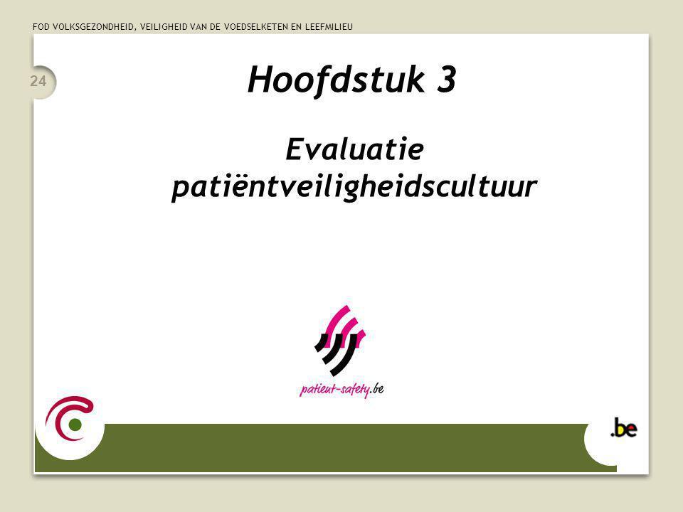 FOD VOLKSGEZONDHEID, VEILIGHEID VAN DE VOEDSELKETEN EN LEEFMILIEU 24 Hoofdstuk 3 Evaluatie patiëntveiligheidscultuur