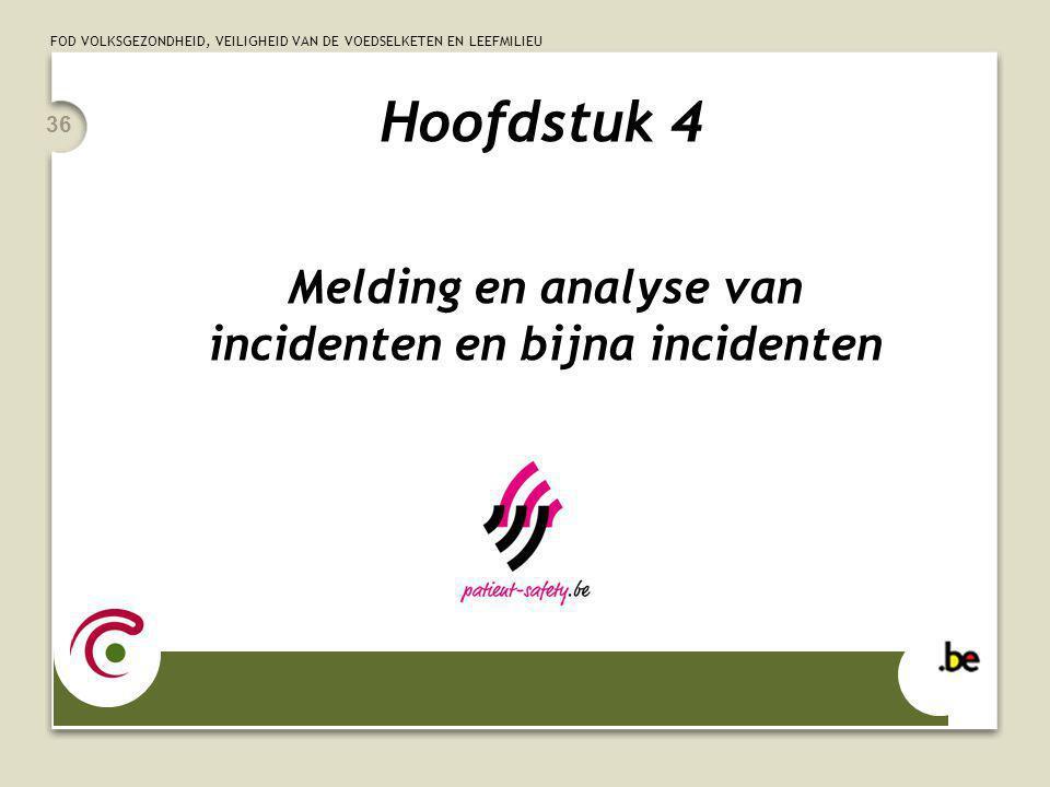 FOD VOLKSGEZONDHEID, VEILIGHEID VAN DE VOEDSELKETEN EN LEEFMILIEU 36 Hoofdstuk 4 Melding en analyse van incidenten en bijna incidenten