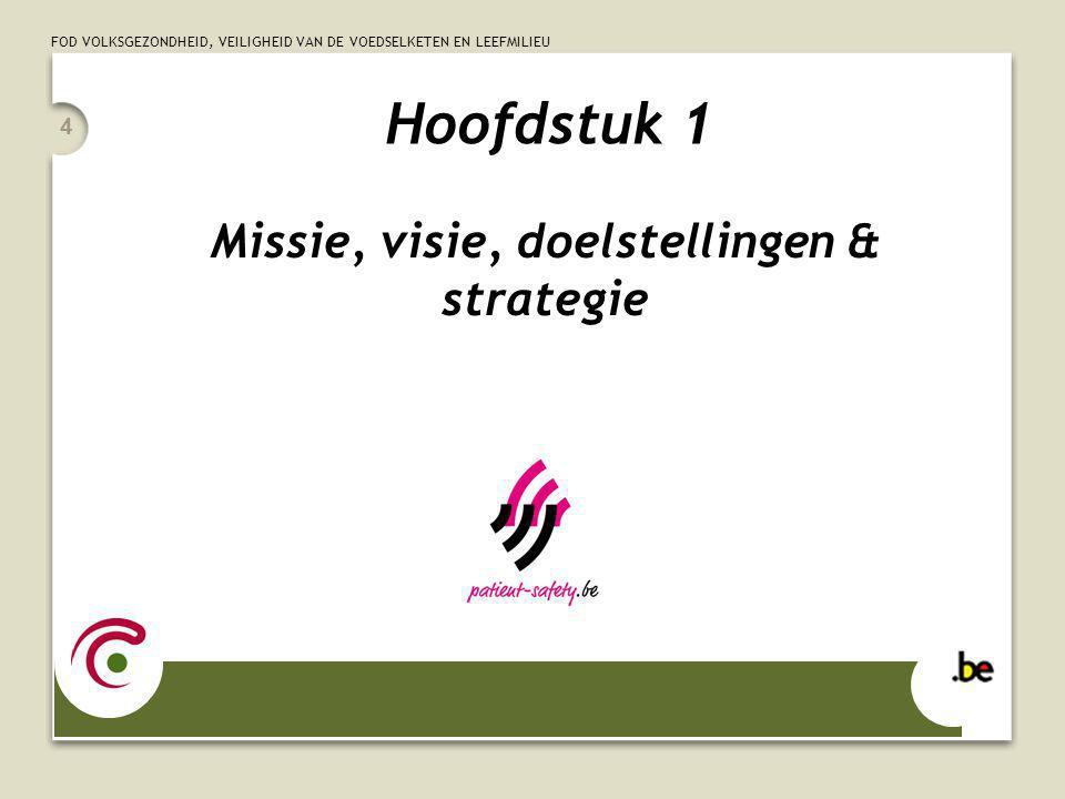 FOD VOLKSGEZONDHEID, VEILIGHEID VAN DE VOEDSELKETEN EN LEEFMILIEU 4 Hoofdstuk 1 Missie, visie, doelstellingen & strategie