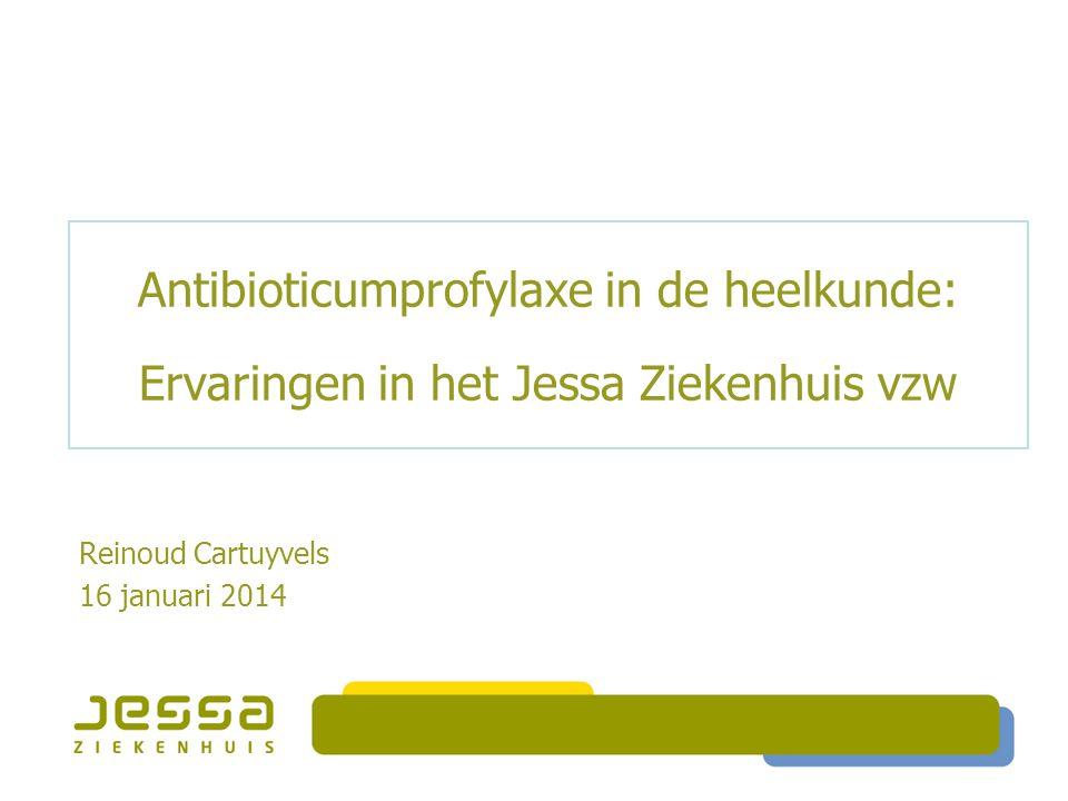 Antibioticumprofylaxe in de heelkunde: Ervaringen in het Jessa Ziekenhuis vzw Reinoud Cartuyvels 16 januari 2014