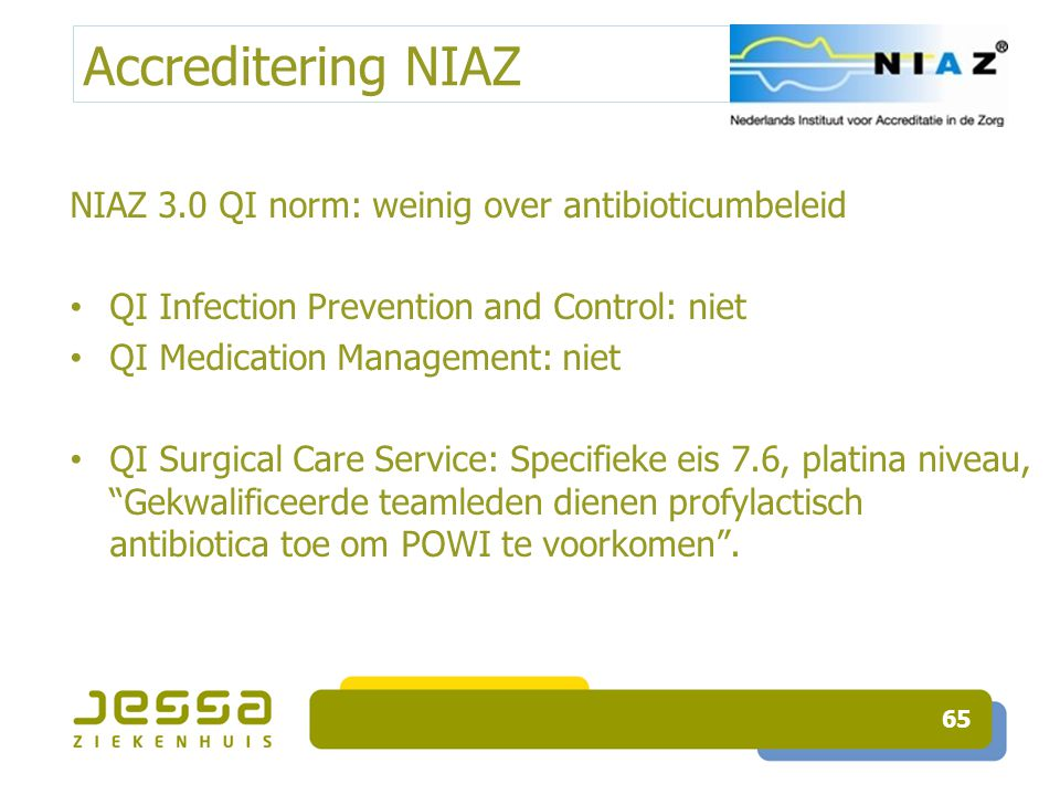 Accreditering NIAZ NIAZ 3.0 QI norm: weinig over antibioticumbeleid QI Infection Prevention and Control: niet QI Medication Management: niet QI Surgic
