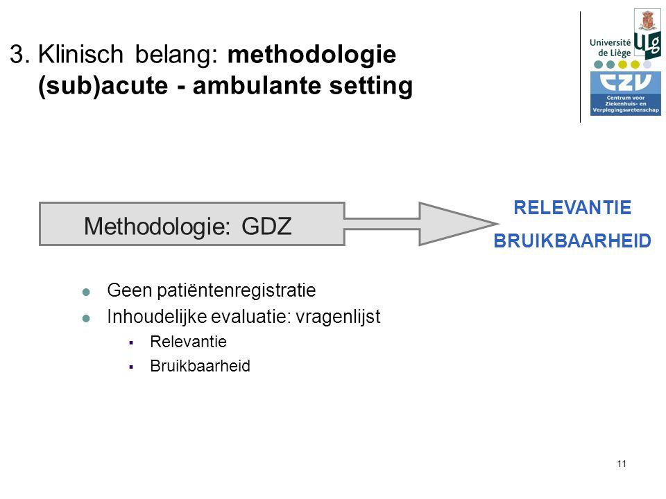 11 Methodologie: GDZ Geen patiëntenregistratie Inhoudelijke evaluatie: vragenlijst  Relevantie  Bruikbaarheid RELEVANTIE BRUIKBAARHEID 3.