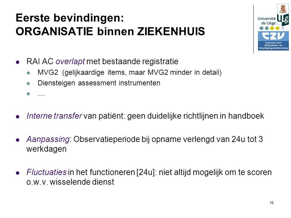 16 RAI AC overlapt met bestaande registratie MVG2 (gelijkaardige items, maar MVG2 minder in detail) Diensteigen assessment instrumenten … Interne transfer van patiënt: geen duidelijke richtlijnen in handboek Aanpassing: Observatieperiode bij opname verlengd van 24u tot 3 werkdagen Fluctuaties in het functioneren [24u]: niet altijd mogelijk om te scoren o.w.v.