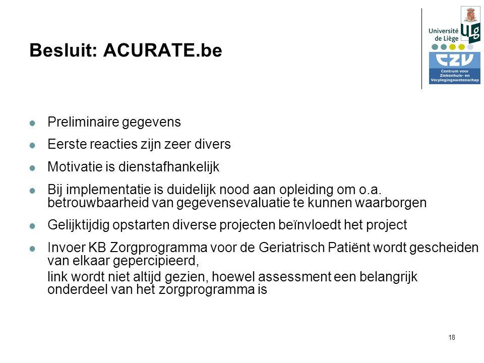 18 Besluit: ACURATE.be Preliminaire gegevens Eerste reacties zijn zeer divers Motivatie is dienstafhankelijk Bij implementatie is duidelijk nood aan opleiding om o.a.