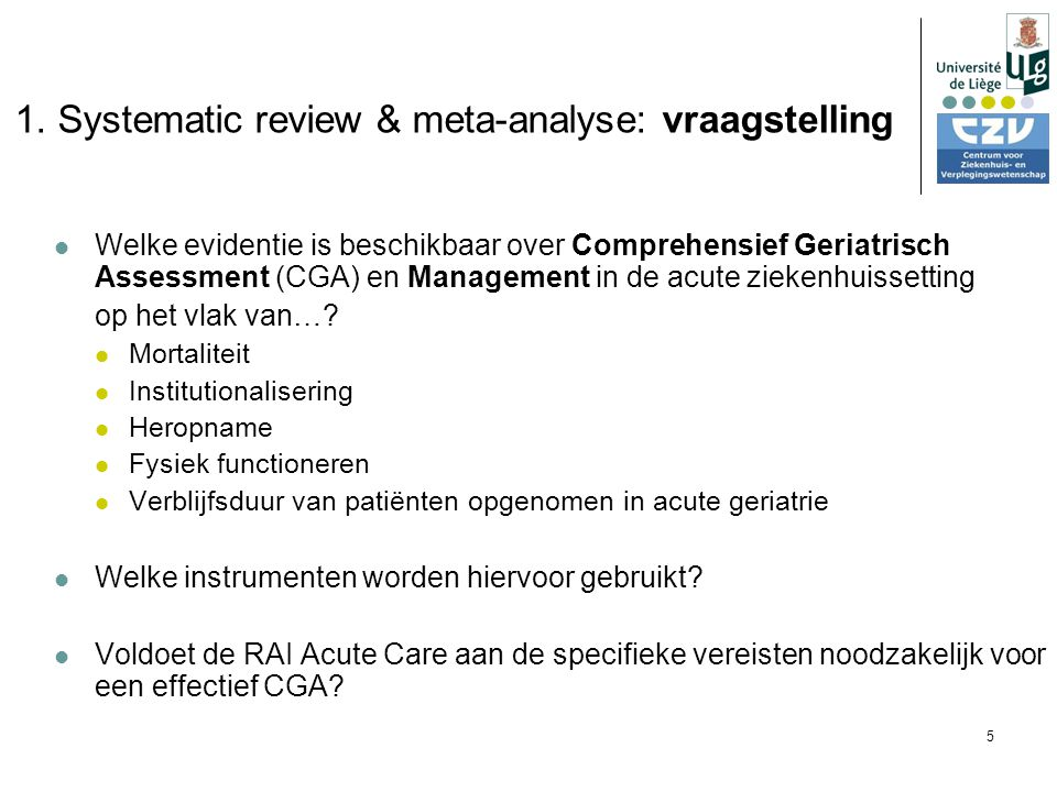 5 1. Systematic review & meta-analyse: vraagstelling Welke evidentie is beschikbaar over Comprehensief Geriatrisch Assessment (CGA) en Management in d