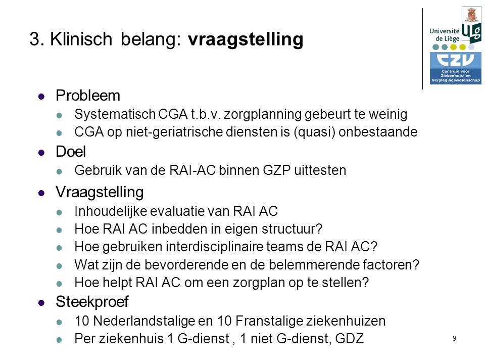 9 3. Klinisch belang: vraagstelling Probleem Systematisch CGA t.b.v.