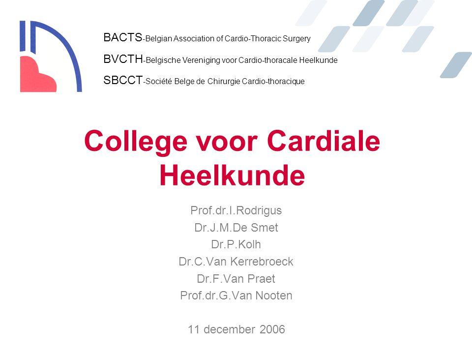 College voor Cardiale Heelkunde Prof.dr.I.Rodrigus Dr.J.M.De Smet Dr.P.Kolh Dr.C.Van Kerrebroeck Dr.F.Van Praet Prof.dr.G.Van Nooten 11 december 2006