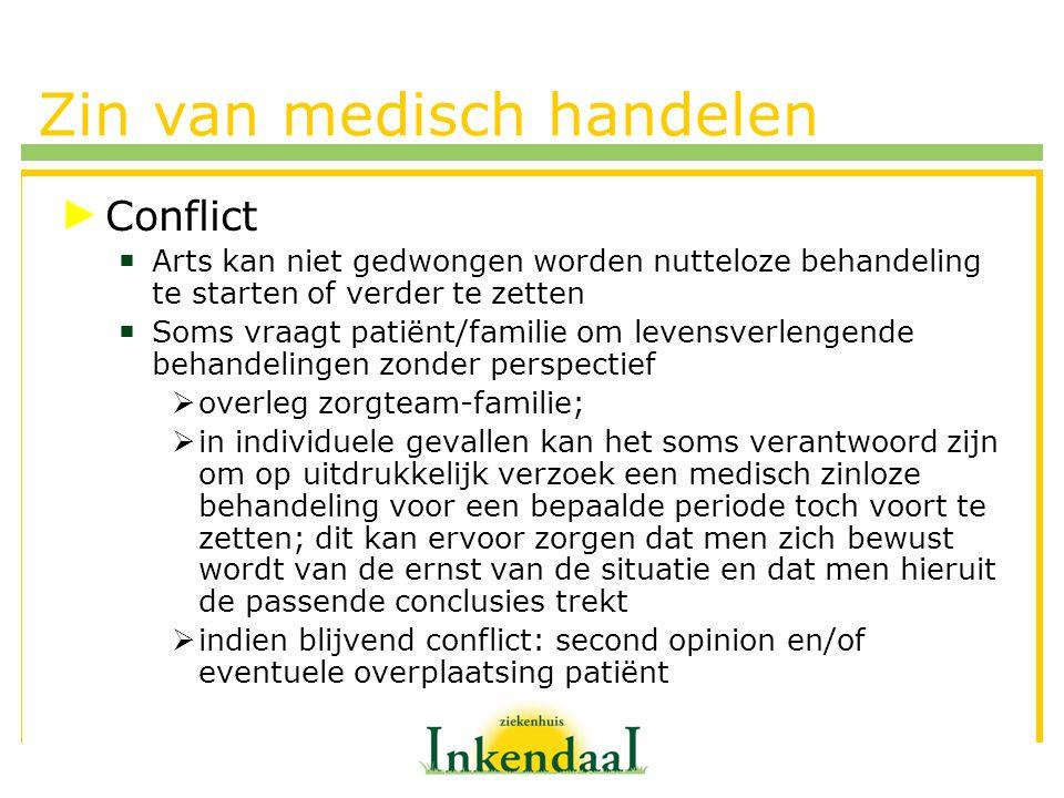 Zin van medisch handelen Conflict  Arts kan niet gedwongen worden nutteloze behandeling te starten of verder te zetten  Soms vraagt patiënt/familie