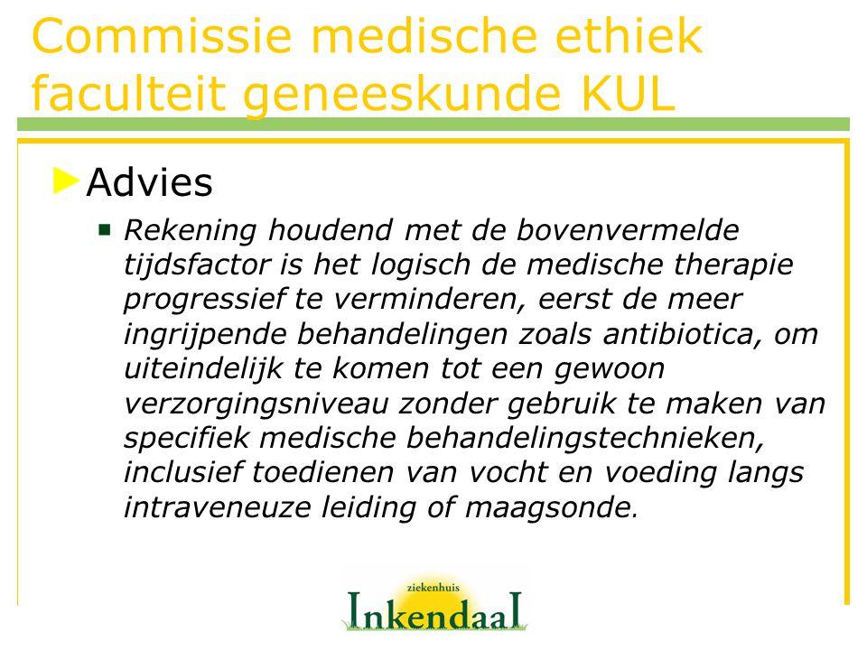 Commissie medische ethiek faculteit geneeskunde KUL Advies  Rekening houdend met de bovenvermelde tijdsfactor is het logisch de medische therapie pro