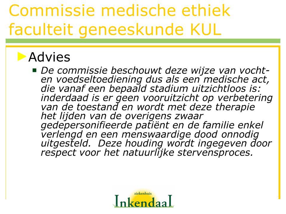 Commissie medische ethiek faculteit geneeskunde KUL Advies  De commissie beschouwt deze wijze van vocht- en voedseltoediening dus als een medische ac