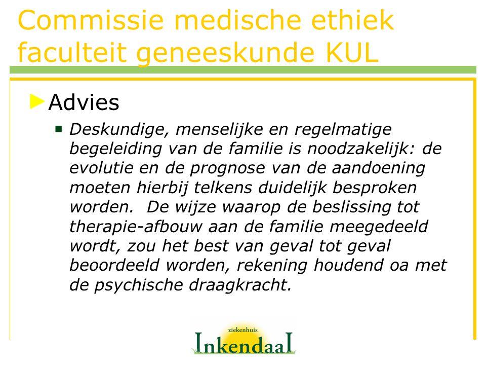 Commissie medische ethiek faculteit geneeskunde KUL Advies  Deskundige, menselijke en regelmatige begeleiding van de familie is noodzakelijk: de evol