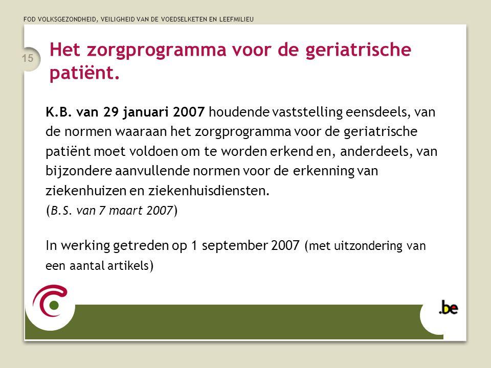 FOD VOLKSGEZONDHEID, VEILIGHEID VAN DE VOEDSELKETEN EN LEEFMILIEU 15 Het zorgprogramma voor de geriatrische patiënt. K.B. van 29 januari 2007 houdende