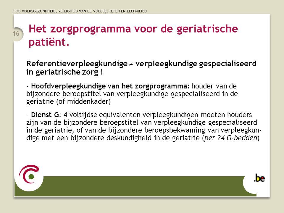 FOD VOLKSGEZONDHEID, VEILIGHEID VAN DE VOEDSELKETEN EN LEEFMILIEU 16 Het zorgprogramma voor de geriatrische patiënt. Referentieverpleegkundige ≠ verpl