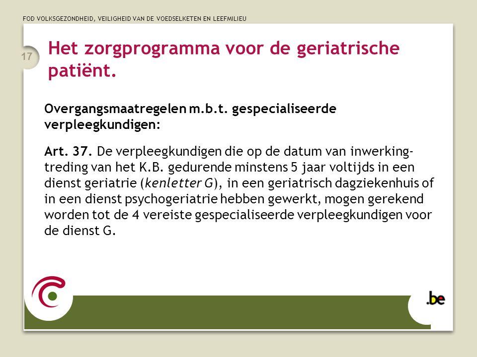 FOD VOLKSGEZONDHEID, VEILIGHEID VAN DE VOEDSELKETEN EN LEEFMILIEU 17 Het zorgprogramma voor de geriatrische patiënt. Overgangsmaatregelen m.b.t. gespe