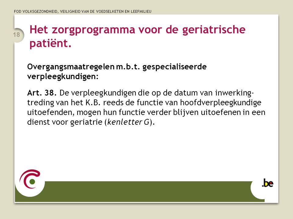 FOD VOLKSGEZONDHEID, VEILIGHEID VAN DE VOEDSELKETEN EN LEEFMILIEU 18 Het zorgprogramma voor de geriatrische patiënt. Overgangsmaatregelen m.b.t. gespe