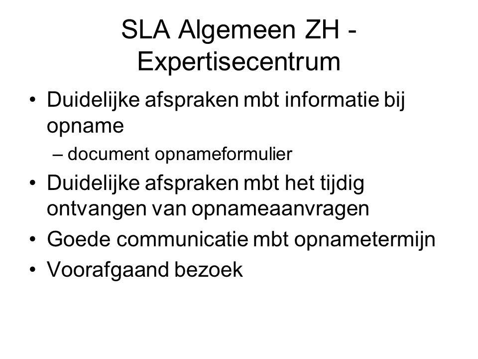 SLA Algemeen ZH - Expertisecentrum Duidelijke afspraken mbt informatie bij opname –document opnameformulier Duidelijke afspraken mbt het tijdig ontvan