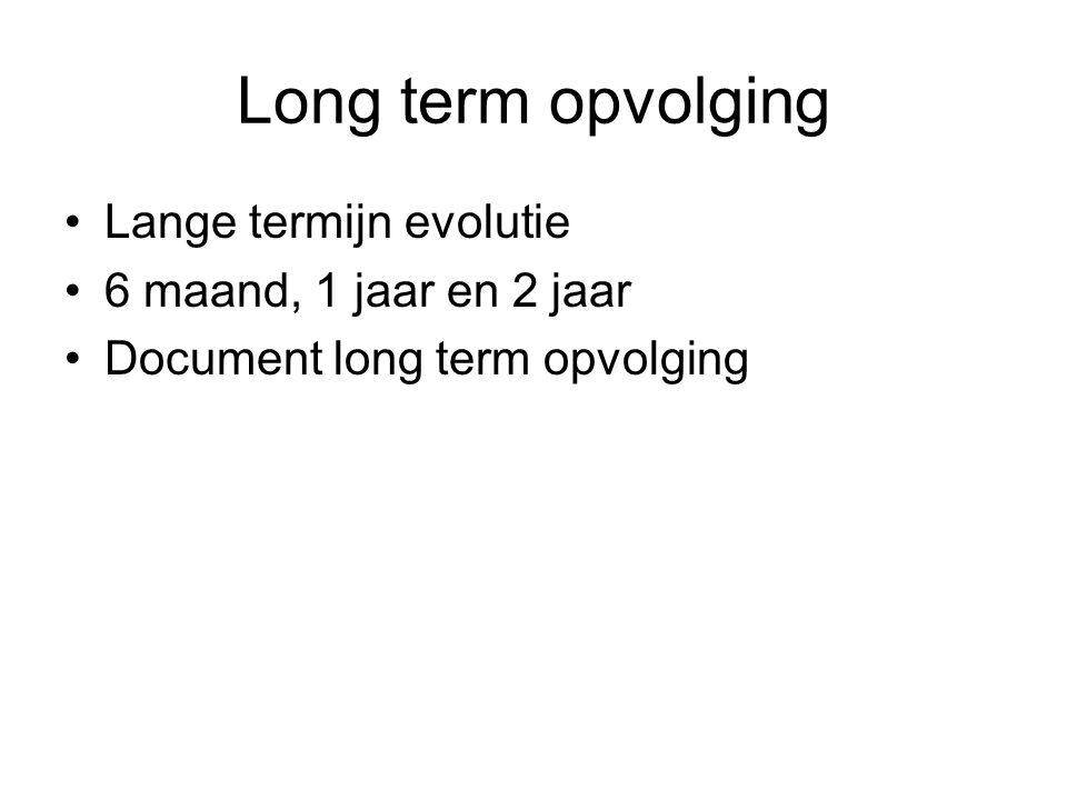 Long term opvolging Lange termijn evolutie 6 maand, 1 jaar en 2 jaar Document long term opvolging