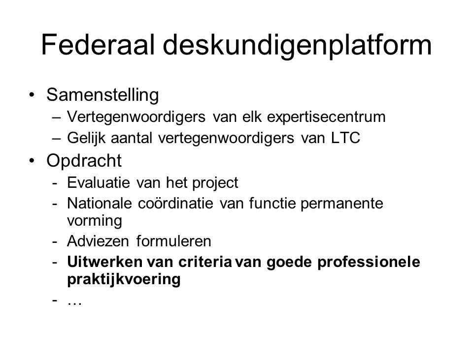 Federaal deskundigenplatform Samenstelling –Vertegenwoordigers van elk expertisecentrum –Gelijk aantal vertegenwoordigers van LTC Opdracht -Evaluatie