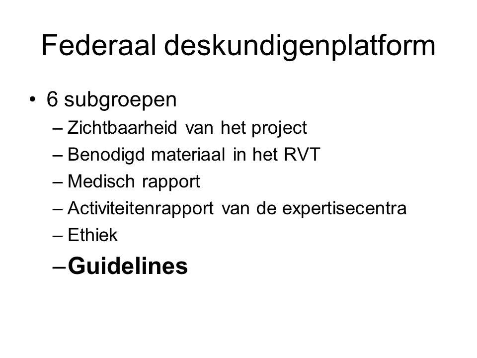 Federaal deskundigenplatform 6 subgroepen –Zichtbaarheid van het project –Benodigd materiaal in het RVT –Medisch rapport –Activiteitenrapport van de e