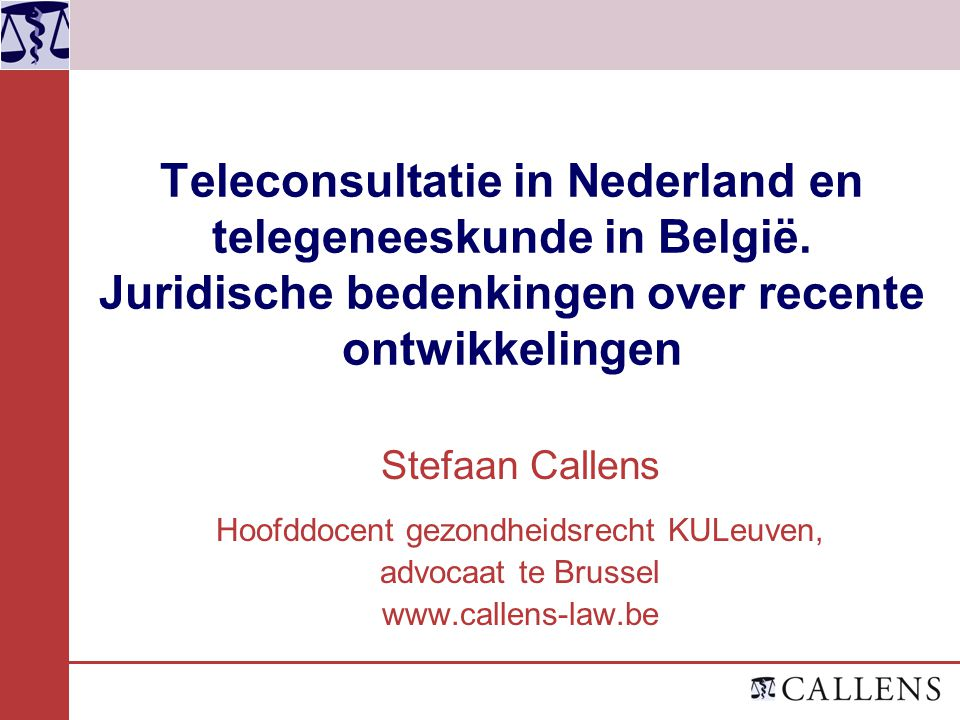 Teleconsultatie in Nederland en telegeneeskunde in België. Juridische bedenkingen over recente ontwikkelingen Stefaan Callens Hoofddocent gezondheidsr