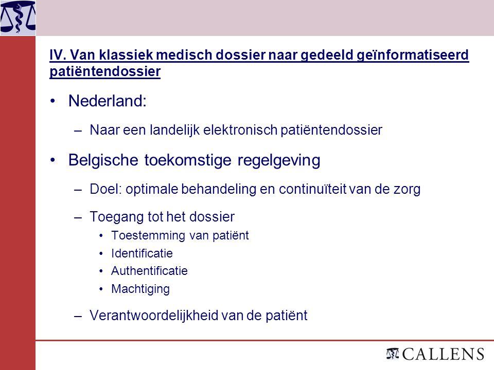 IV. Van klassiek medisch dossier naar gedeeld geïnformatiseerd patiëntendossier Nederland: –Naar een landelijk elektronisch patiëntendossier Belgische