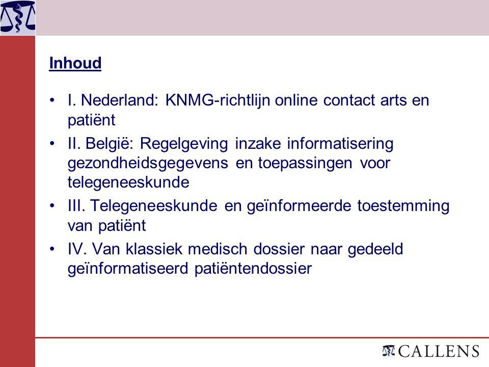 Inhoud I. Nederland: KNMG-richtlijn online contact arts en patiënt II. België: Regelgeving inzake informatisering gezondheidsgegevens en toepassingen