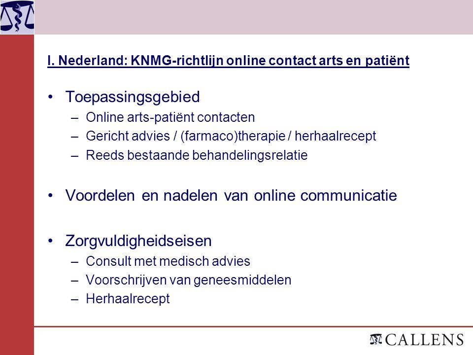 I. Nederland: KNMG-richtlijn online contact arts en patiënt Toepassingsgebied –Online arts-patiënt contacten –Gericht advies / (farmaco)therapie / her